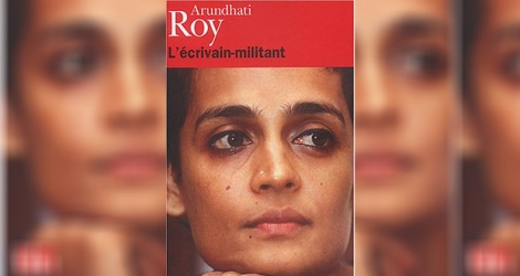 « L'écrivain-militant », Arundhati Roy, Editions Gallimard, Poche : 9 euros (environ Rs 360)